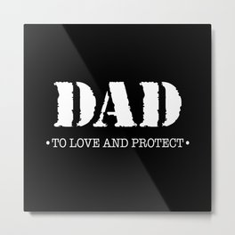 DAD |  To Love And Protect Metal Print