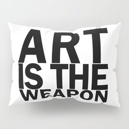 Art is the weapon. (in black) Pillow Sham