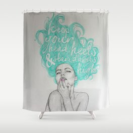 KEEP YOUR HEAD, HEELS & STANDARDS HIGH Shower Curtain