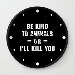 Be Kind To Animals Funny Quote Wall Clock