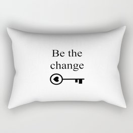 Be the change Quote - Be the Key Rectangular Pillow