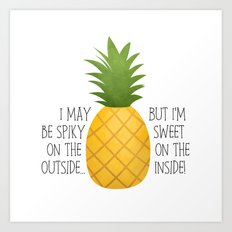 I May Be Spiky On The Outside... But I'm Sweet On The Inside - Pineapple Art Print