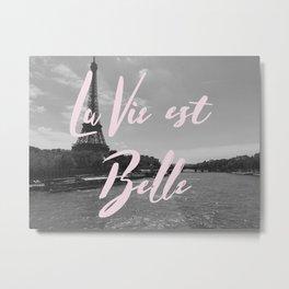 La Vie Est Belle Paris Metal Print