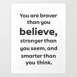 You are breaver than you believe Art Print