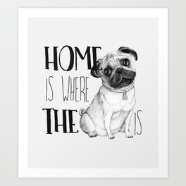 Home Is Where The Dog Is (Pug) White Art Print