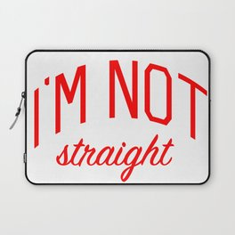 I'm Not Straight - Gay Pride Laptop Sleeve