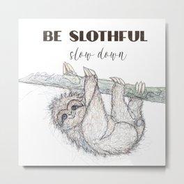 Be Slothful Slow Down Sketch of Sloth Metal Print