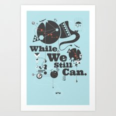 While We Still Can. Art Print