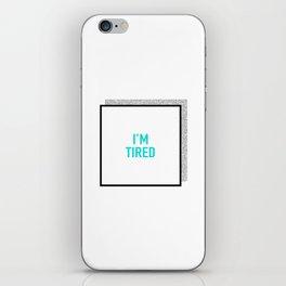 I'm tired. iPhone Skin