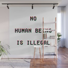 No Human Being Is Illegal Wall Mural