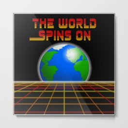 The World Spins On Metal Print