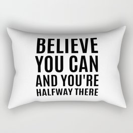 BELIEVE YOU CAN AND YOU'RE HALFWAY THERE Rectangular Pillow