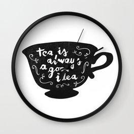 Tea Is Always A Good Idea Wall Clock
