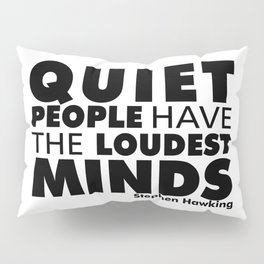 Quiet People have the Loudest Minds | Typography Introvert Quotes White Version Pillow Sham