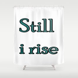 still i rise ( https://society6.com/vickonskey/collection ) Shower Curtain