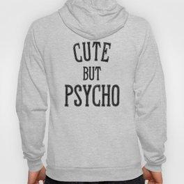 Cute But Psycho. Hoody