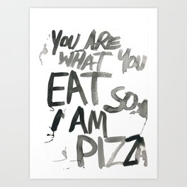 You are what you EAT so I am PIZZA Art Print