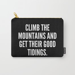 Climb the mountains and get their good tidings Carry-All Pouch