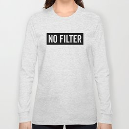 No Filter Funny Quote Long Sleeve T-shirt