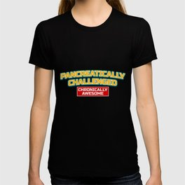 Pancreatically Challenged Chronically Awesome print Funny T-shirt