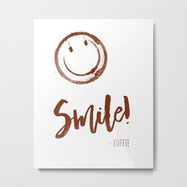 Smile! - Coffee - color version Metal Print