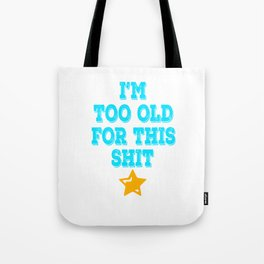 "Makes a great gift for your cranky and old friend. Simple tee with text ""I'm Too Old For This Shit""  Tote Bag"