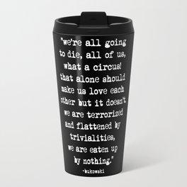 Charles Bukowski Typewriter White Font Quote Circus Travel Mug