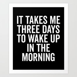 Three Days Wake Up Funny Quote Art Print