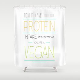 Nobody Cares About Your Protein Intake Until They Find Out You Are A Vegan Shower Curtain