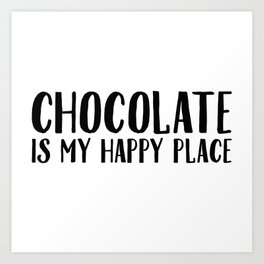 Chocolate Is My Happy Place Art Print