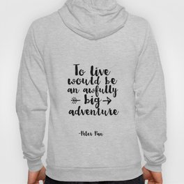 Nursery Prints Kids Gift Printable Peter Pan Quotes To Live Will Be An Awfully Big Adventure Hoody
