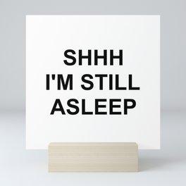 Shhh I'm still asleep Mini Art Print