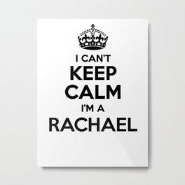 I cant keep calm I am a RACHAEL Metal Print