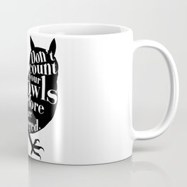 Don't Count Your Owls Before They Are Delivered Coffee Mug