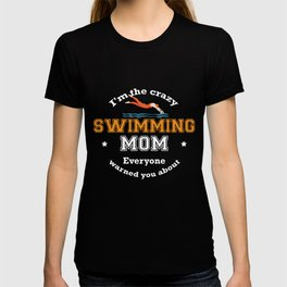 I'm The Crazy Swimming Mom Everyone Warned You About Funny Sport Mommy Shirt T-shirt