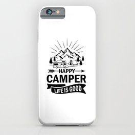 Happy Camper Life Is Good bw iPhone Case