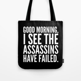 Good morning, I see the assassins have failed. (Black) Tote Bag