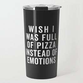 Full Of Pizza Funny Quote Travel Mug