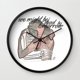 We might be dead by tomorrow Wall Clock