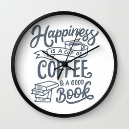 Happiness Is A Cup Of Coffee & A Good Book Wall Clock