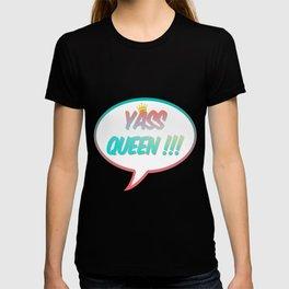 YASS QUEEN!!! T-shirt