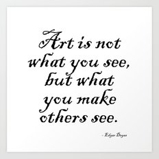 Art is not what you see, but what you make others see. – Edgar Degas Art Print