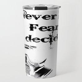 Never Let Fear Decide 1 Travel Mug