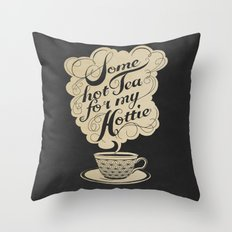 Some Hot Tea For My Hottie Throw Pillow