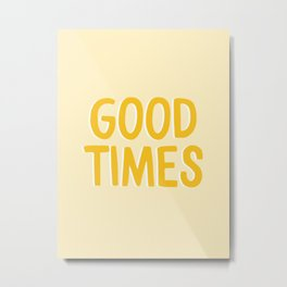 Good Times - Yellow Positivity Quote Metal Print