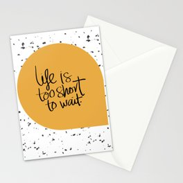 Life is too short to wait Stationery Cards