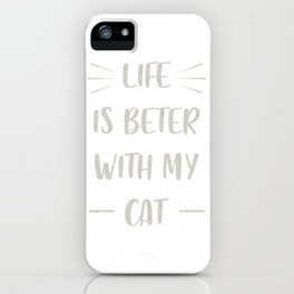 Life is beter with my cat iPhone Case