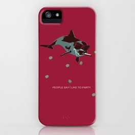 People Say I Like to Party iPhone Case