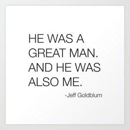 Jeff Goldblum Great Man Quote Art Print