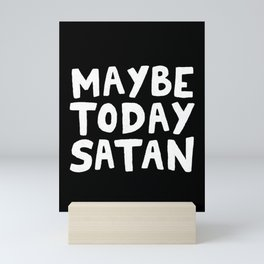 Maybe Today Satan Mini Art Print